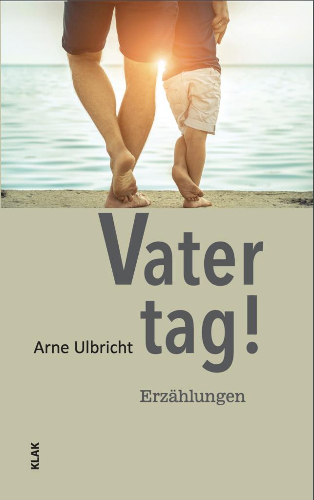 Arne Ulbricht Vatertag Erzählungen