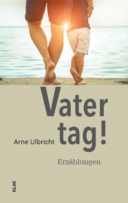 Vatertag Erzählungen von Arne Ulbricht